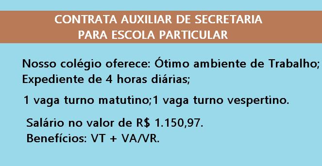 Contrata-se auxiliar – Para trabalhar na Secretária de Colégio Particular. Salário no valor de R$ 1.150,97.